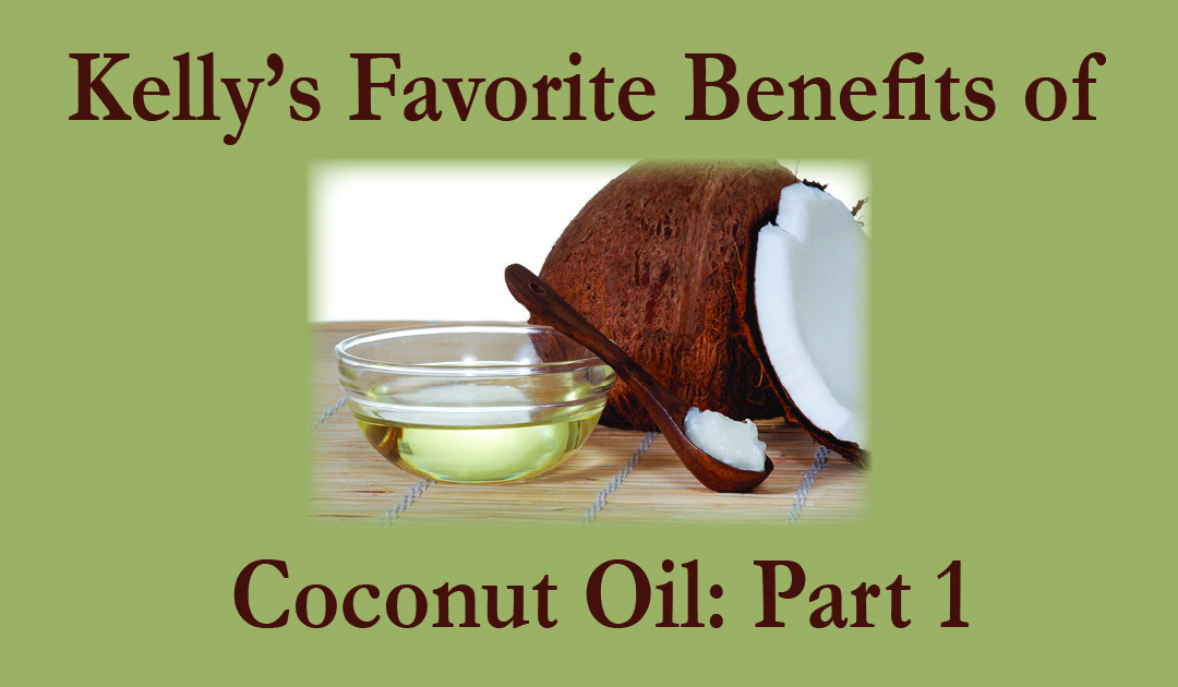 Kelly's Favorite Benefits of Coconut Oil: Part 1